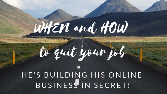 How and when to quit your job, how to quit your job immediately, when to quit your job and start a business, how to quit your job and do what you love,
